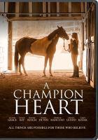 Cover image for A champion heart / Devotion Films presents ; a de Vos Entertainment production ; directed by David de Vos ; written and produced by Stephanie de Vos & David de Vos.