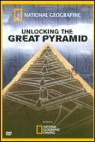 Cover image for Unlocking the Great Pyramid / produced by PSL Productions Ltd. and Dassault Systemes ; producer, Peter Spry-Leverton.