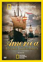 Cover image for America before Columbus / produced by Gruppe 5 Film Produktion and National Geographic Channel in cooperation with Arte and ZDF-Enterprises ; directed & written by Cristina Trebbi.