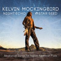 Cover image for Night echo - star seed [sound recording] : Meditation songs for Native American flute / Kelvin Mockingbird.