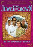 Cover image for The jewel in the crown / produced by Granada Television in association with WGBH Boston ; produced by Christopher Morahan ; written by Ken Taylor ; directed by Christopher Morahan and Jim O'Brien.