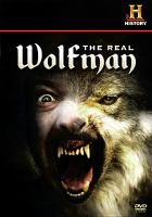 Cover image for The real wolfman / produced by Story House Productions, Inc. for History ; writer/producer, Carsten Oblaender.