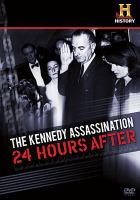 Cover image for The Kennedy assassination : 24 hours after / produced by Time Travel Unlimited, LLC for History ; producer/writer/director, Anthony Giacchino.