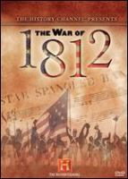 Cover image for The War of 1812 / [compilation, A&E Television Networks].