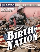 Cover image for The birth of a nation [BLU-RAY] / directed by D.W. Griffith ; screenplay by D.W. Griffith and Frank E. Woods.