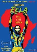 Cover image for Finding Fela / Jigsaw Productions presents in association with Knitting Factory Entertainment, Okayplayer and Okayafrica presents ; produced by Jack Gulick, Alex Gibney ; directed by Alex Gibney.