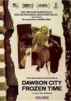 Cover image for Dawson City : frozen time / Hypnotic Pictures and Picture Palace Pictures present in association with Arte-La Lucarne and The Museum of Modern Art ; a film by Bill Morrison ; produced by Bill Morrison & Madeleine Molyneaux ; written and directed by Bill Morrison.