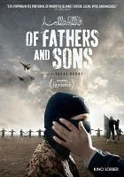 Cover image for Of fathers and sons / Basis Berlin Filmproduktion, in co-production with Ventana Film and Cinema Group Production and Südwestrundfunk Rundfunk Berlin-Brandenburg ; in collaboration with Arte ; in association with Impact Partners ; writer & director, Talal Derki ; producers, Ansgar Frerich, Eva Kemme, Tobias N. Siebert, Hans Robert Eisenhauer.