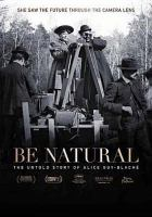 Cover image for Be natural : the untold story of Alice Guy-Blaché / Wildwood presents ; in association with Artemis Rising Foundation and Foothill Productions ; directed and produced by Pamela B. Green ; written by Pamela B. Green, Joan Simon.