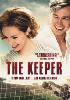 Cover image for The keeper / Mememsha Films presents ; a Lieblings Film & Zephyr Films production ; producer, Steve Milne ; screenplay by Marcus H. Rosenmüller, Nichaolas J. Schofield ; produced by Robert Marciniak, Chris Curling ; directed by Marcus H. Rosenmüller.