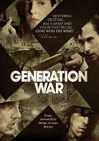 Cover image for Generation war / Teamworx and ZDF in co-operation with BETA Film and ZDF Enterprises production ; produced by Katrin Goetter, Nico Hofmann, Jürgen Schuster, Benjamin Benedict ; written by Stefan Kolditz ; directed by Philipp Kadelbach.