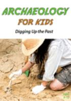 Cover image for Archaeology for kids. Digging up the past.