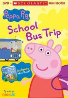 Cover image for Peppa Pig. School bus trip / created by Mark Baker & Neville Ashley.
