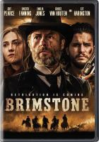 Cover image for Brimstone / Els Vandervorst presents ; a Martin Koolhoven film ; written and directed by Martin Koolhoven ; produced by Els Vandervorst, Uwe Schott ; an N279 Entertainment and X Filme production ; in association with New Sparta Films, Backup Films and Embankment Films ; in co-production with FilmWave and Prime Time, the Jokers Films, Dragon Films, Paradise Filmed Entertainment, Avrotros, BNP Paribas Fortis Film Finance and Film i Väst.
