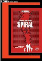 Cover image for Spiral / Cohen Media Group presents a PassionPictures production of a Laura Fairrie film ; produced by John Battsek, Charles S. Cohen, Daniel Battsek ; directed by Laura Fairrie.