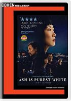 Cover image for Ash is purest white / written and directed by Zhangke Jia.