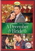 Imagen de portada para A December bride / Hallmark Channel presents ; produced by Oliver de Caigny ; written by Karen Berger ; directed by David Winning.