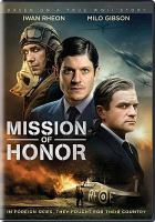 Cover image for Mission of honor / Prospect 3 and Lipsync Productions LLP ; in association with Headgear Films & Metrol Technology and Kaleidoscope Film Distribution ; produced by Krystian Kozlowski, Matt Whyte ; written by Robert Ryan and Alastair Galbraith ; directed by David Blair.