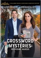 Cover image for Crossword mysteries. Proposing murder / Hallmark Movies and Mysteries presents ; an HP Crossword Mystery 2 production ; produced by David Anselmo ; written by Gregg Rossen & Brian Sawyer ; directed by Don McCutcheon.