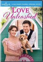 Cover image for Love unleashed / written and directed by Christie Will Wolf ; story by Barbara Kymlicka.