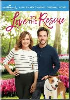 Cover image for Love to the rescue / Crown Media Productions & Hallmark Channel present ; written by Sarah Montana ; directed by Steven R. Monroe.