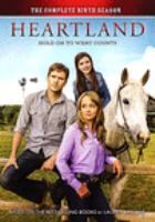 Cover image for Heartland. The complete ninth season (Canada) = the complete eighth season (U.S.) / produced in association with the Canadian Broadcasting Corporation ; Seven24 Films ; Dynamo Films ; produced by Jamie Paul Rock.