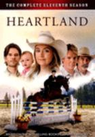 Cover image for Heartland. The complete eleventh season (Canada) = the complete tenth season (U.S.) / Seven24 Films and Dynamo Films present in association with the Canadian Broadcasting Corporation.