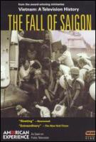 "Cover image for The fall of Saigon / a co-production of WGBH Boston, Central Independent Television/UK and Antenne-2, France and in association with LRE Productions ; ""The end of the tunnel"" written and produced by Elizabeth Deane ; ""Peace is at hand"" written and produced by Martin Smith ; ""Homefront USA"" produced by Elizabeth Deane ; co-produced by Marilyn Hornbeck Mellowes ; teleplay by Richard Ellison and Marilyn Mellowes."