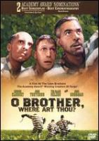 Cover image for O brother, where art thou? / Touchstone Pictures and Universal Pictures present in association with Studio Canal ; a Working Title production ; produced by Ethan Coen ; written by Ethan Coen & Joel Coen ; directed by Joel Coen.