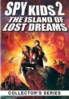 Cover image for Spy kids 2 : the island of lost dreams / a Robert Rodriguez movie ; producers, Elizabeth Avellan, Robert Rodriguez ; written & directed by Robert Rodriguez.