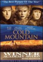 Cover image for Cold Mountain / Miramax Films presents ; a Mirage Enterprises/Bona Fide production ; directed by Anthony Minghella ; screenplay by Anthony Minghella ; produced by Sydney Pollack, William Horberg, Albert Berger & Ron Yerxa.