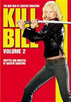 Cover image for Kill Bill. Vol. 2 / Miramax Films presents a Band Apart, a film by Quentin Tarantino ; produced by Lawrence Bender ; written and directed by Quentin Tarantino.