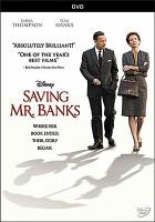 Cover image for Saving Mr. Banks / Disney presents ; a Ruby Films/Essential Media and Entertainment production ; in association with BBC Films and Hopscotch Features ; a John Lee Hancock film ; produced by Alison Owen, Ian Collie, Philip Steuer ; written by Kelly Marcel and Sue Smith ; directed by John Lee Hancock.