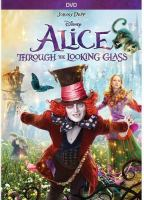Cover image for Alice through the looking glass / Walt Disney Pictures presents ; a Roth Films/Team Todd/Tim Burton production ; produced by Joe Roth, Suzanne Todd, Jennifer Todd, Tim Burton ; written by Linda Woolverton ; directed by James Bobin.