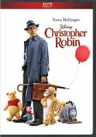 Cover image for Christopher Robin / Disney ; producers, Kristin Burr, Brigham Taylor ; director, Marc Forster ; screenplay by Alex Ross Perry and Tom McCarthy.