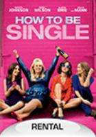 Cover image for How to be single / New Line Cinema and Metro-Goldwyn-Mayer Pictures present ; in association with Flower Films ; a Wrigley Pictures production ; in association with RatPac-Dune Entertainment ; screen story by Abby Kohn & Marc Silverstein ; screenplay by Abby Kohn, Marc Silverstein and Dana Fox ; produced by John Rickard, Dana Fox ; directed by Christian Ditter.