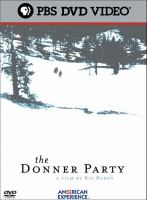 Cover image for The Donner Party / a Steeplechase Films production ; WGBH Educational Foundation ; WNET/Thirteen ; written and directed by Ric Burns ; produced by Lisa Ades and Ric Burns.