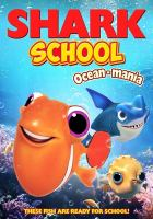 Cover image for Shark school. Ocean-mania / director, Tim Martin.