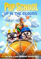 Cover image for Pup school. Up in the clouds / writer, Lisa Baget ; director, Tim Martin ; producers, Chris Young, John DiNovo, Lawrence Owen, Jennifer Swain.