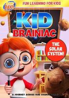 Imagen de portada para Kid Brainiac. The solar system / directed by Larry Turning.