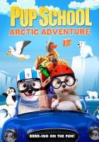 Cover image for Pup school. Arctic adventure / directed by Tim Martin.