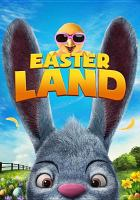 Cover image for Easter land / Dream Machine Animation presents a film by James Snider ; produced by Twally Atkins, Lee O'Shea ; written by BC Furtney ; directed by James Snider.