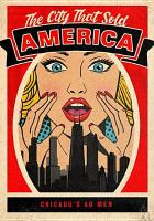 Cover image for The city that sold America / The One Club for Creativity presents an A&C Film Distribution production written by Ky Dickens, Mary Warlick ; directed by Ky Dickens.