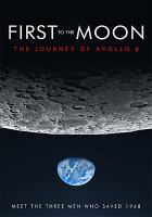 Cover image for First to the moon : the journey of Apollo 8 / Eventide Visuals presents ; produced by Jon Martin ; produced and directed by Paul J. Hildebrandt.