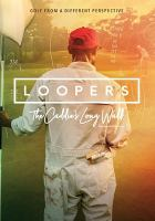 Cover image for Loopers : the caddie's long walk / Tiburon Productions & Gem Pictures presents ; producers, David Brookwell, Clark Cunningham, Ward Clayton ; director, Jason Baffa.