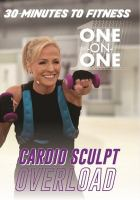 Cover image for 30 minutes to fitness. Cardio sculpt overload one-on-one.