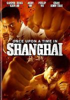 Cover image for Once upon a time in Shanghai / screenplay by Wong Jing ; directed by Wong Ching-Po.