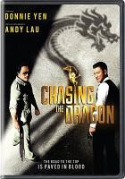 Cover image for Chasing the dragon / produced by Andy Lau, Connie Wong, Jing Wong, Donnie Yen ; written by Jing Wong ; directed by Jason Kwan, Jing Wong.