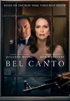 Cover image for Bel canto / Priority Pictures presents A-Line Pictures Depth of Field in association with Bloom; screenplay by Paul Weitz and Anthony Weintraub; directed by Paul Weitz.