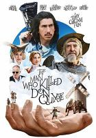 Cover image for The man who killed Don Quixote / a Screen Media release ;  Pictures present ; a Tornasol production ; with Kinology ; in co-production with Recorded Picture Company ; produced by Mariela Besuievsky, Gerardo Herrero, Amy Gilliam, Grégoire Melin, Sébastien Delloye ; written by Terry Gilliam & Tony Grisoni ; directed by Terry Gilliam.